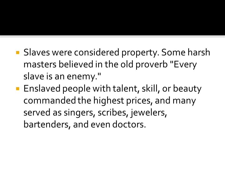  Slaves were considered property.