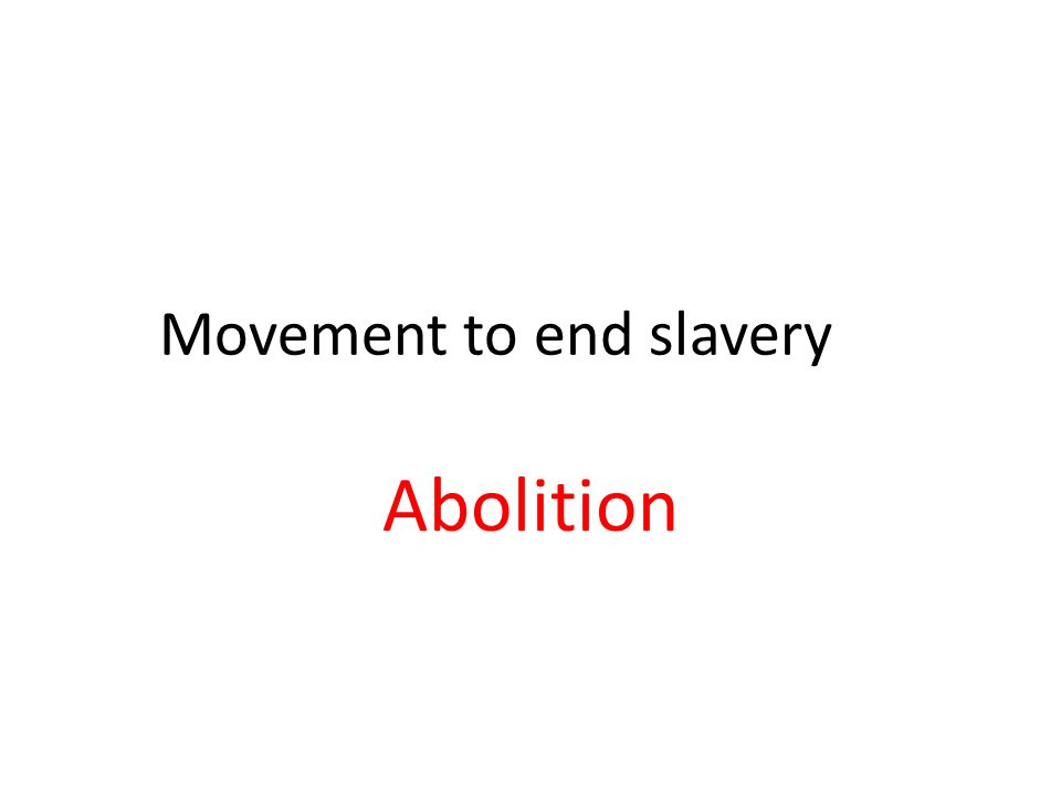 Movement to end slavery Abolition