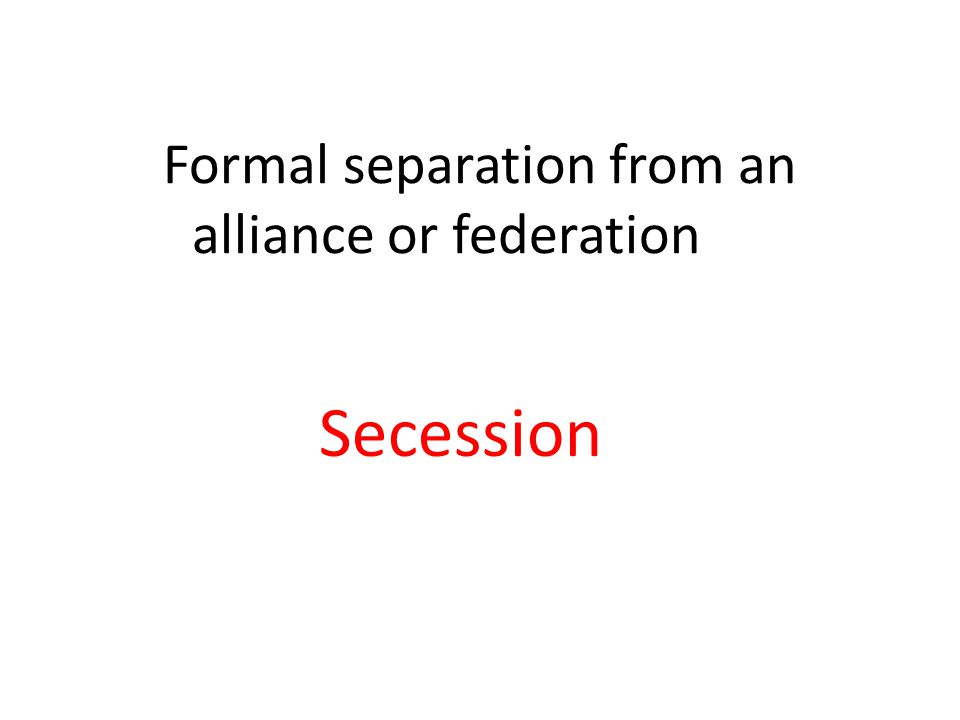 Formal separation from an alliance or federation Secession
