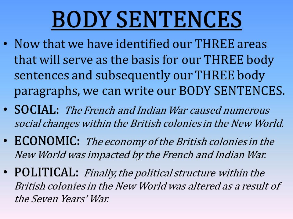 BODY SENTENCES Now that we have identified our THREE areas that will serve as the basis for our THREE body sentences and subsequently our THREE body p