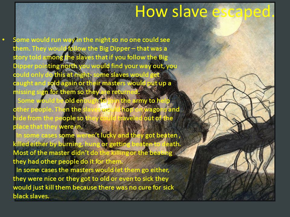 How slave escaped. Some would run way in the night so no one could see them.
