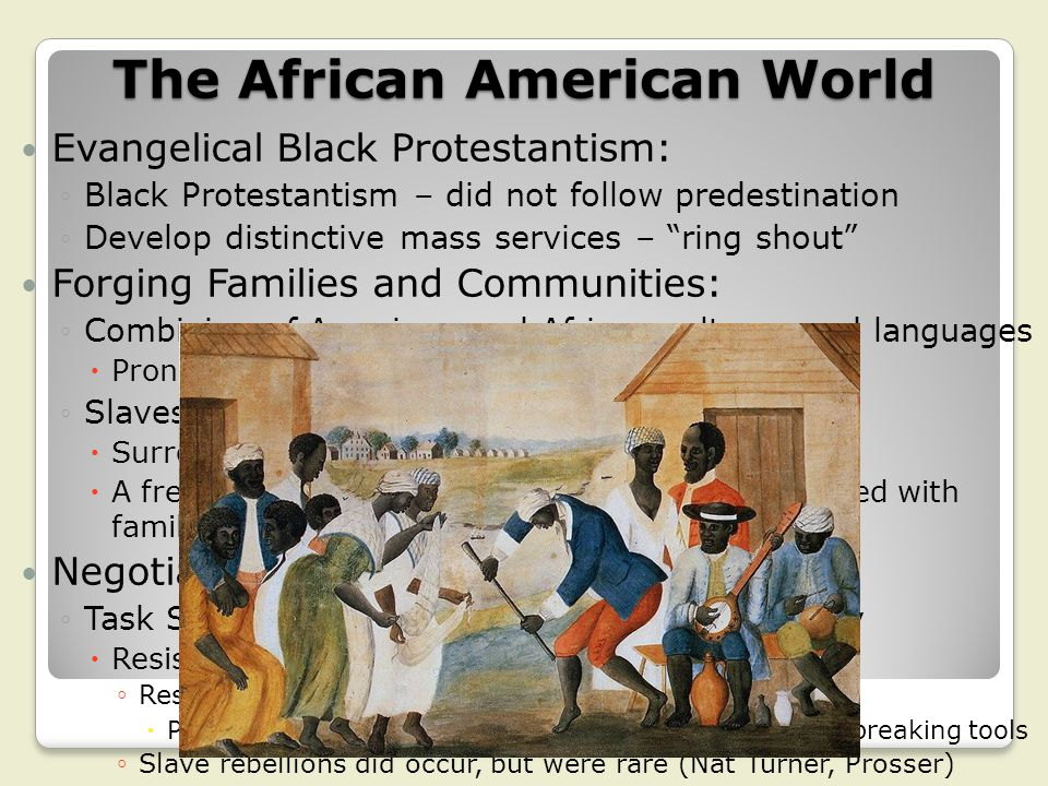 The African American World Evangelical Black Protestantism: ◦Black Protestantism – did not follow predestination ◦Develop distinctive mass services –