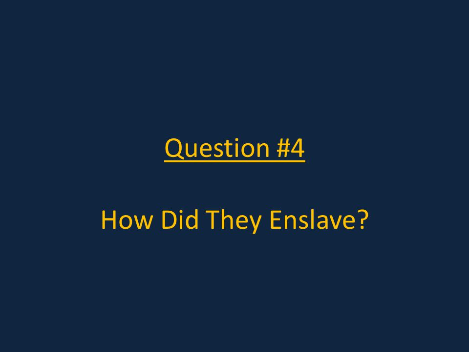 Question #4 How Did They Enslave
