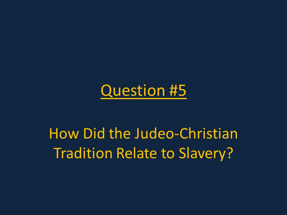 Question #5 How Did the Judeo-Christian Tradition Relate to Slavery