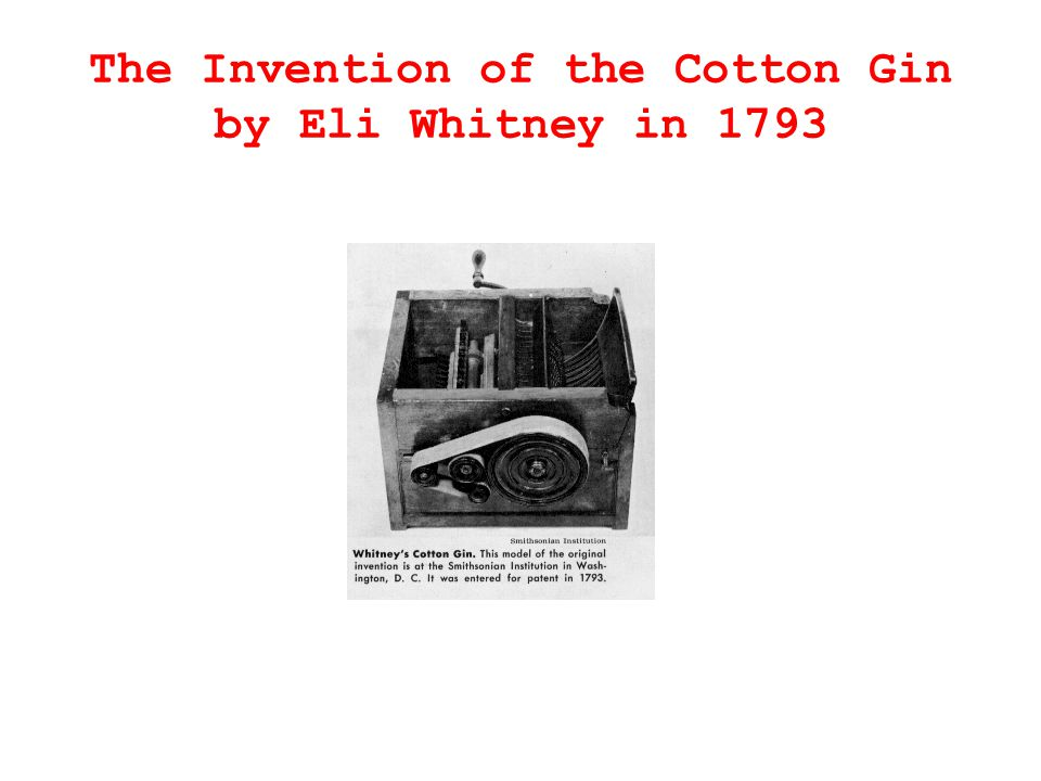 The Invention of the Cotton Gin by Eli Whitney in 1793