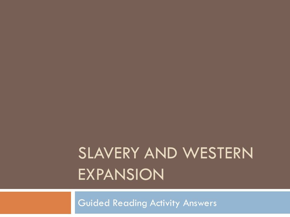 SLAVERY AND WESTERN EXPANSION Guided Reading Activity Answers