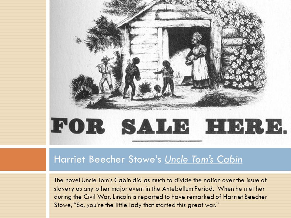The novel Uncle Tom's Cabin did as much to divide the nation over the issue of slavery as any other major event in the Antebellum Period. When he met