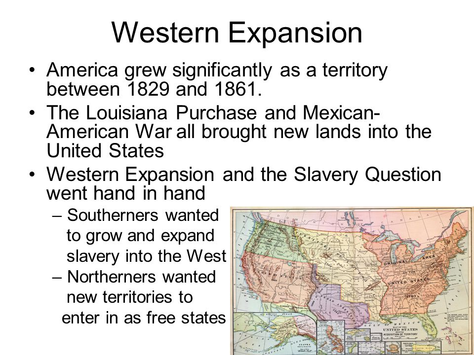 Western Expansion America grew significantly as a territory between 1829 and 1861.