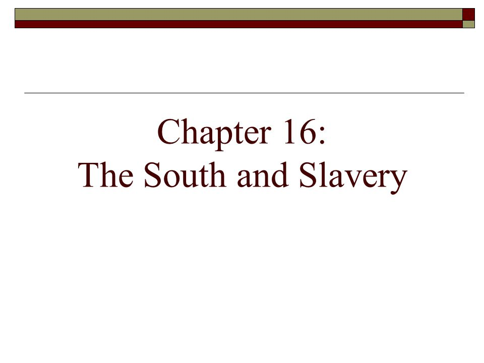 Chapter 16: The South and Slavery