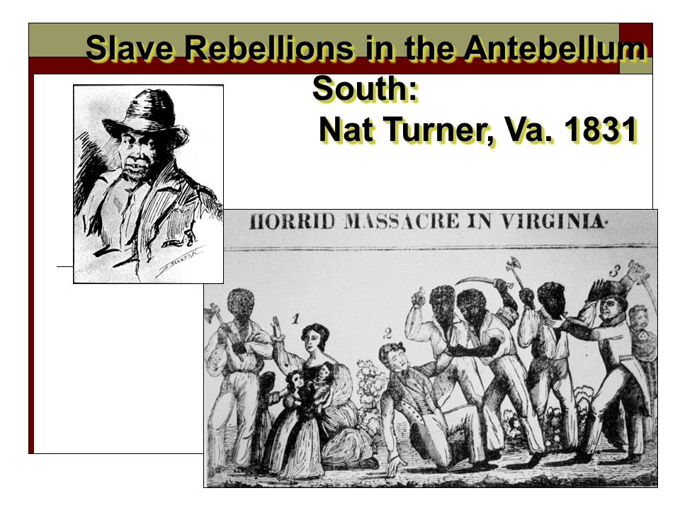 Slave Rebellions in the Antebellum South: Nat Turner, Va. 1831