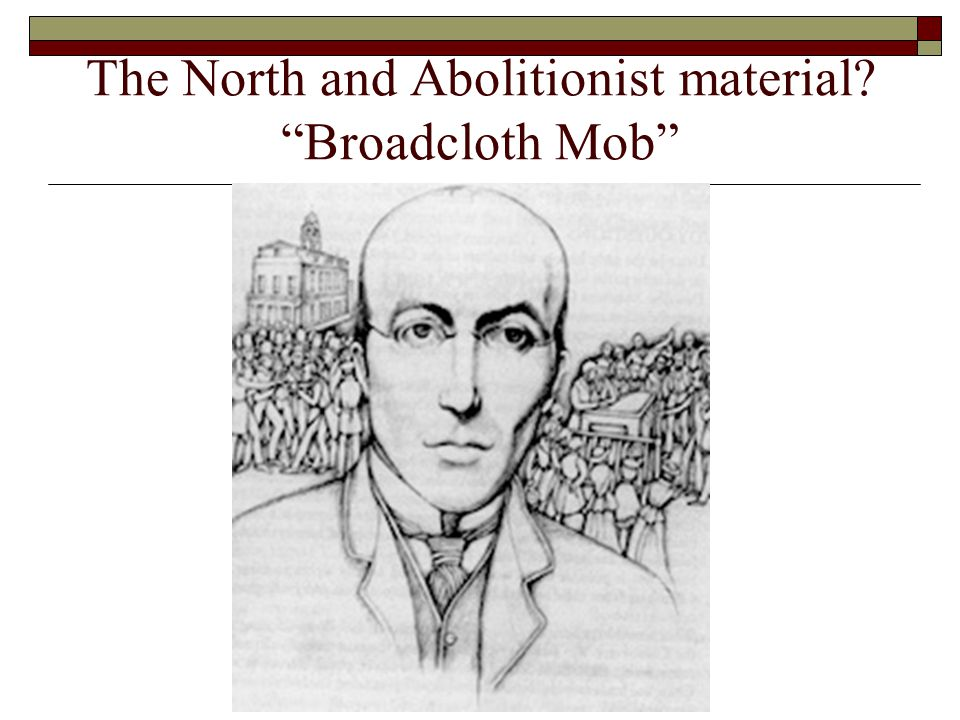 "The North and Abolitionist material? ""Broadcloth Mob"""