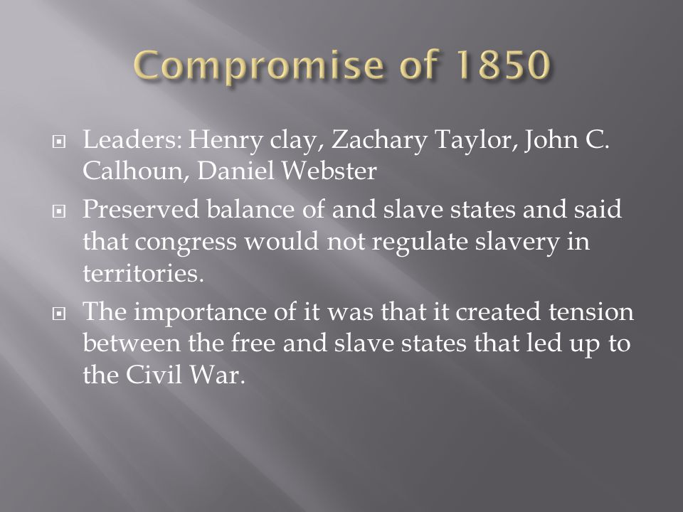  Leaders: Henry clay, Zachary Taylor, John C.
