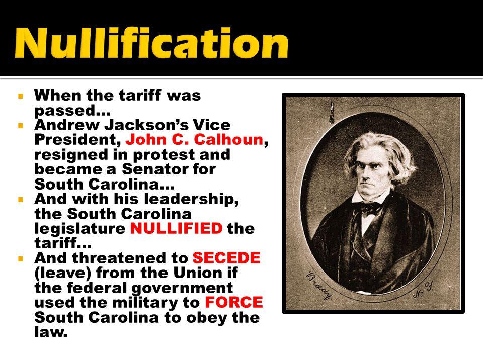  When the tariff was passed…  Andrew Jackson's Vice President, John C.