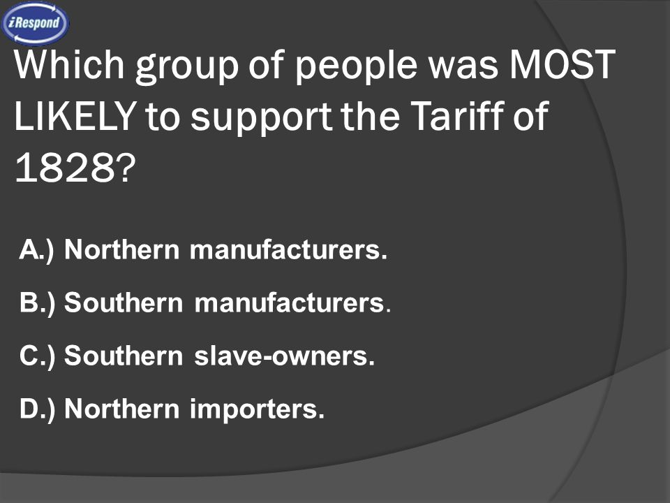 Which group of people was MOST LIKELY to support the Tariff of 1828.