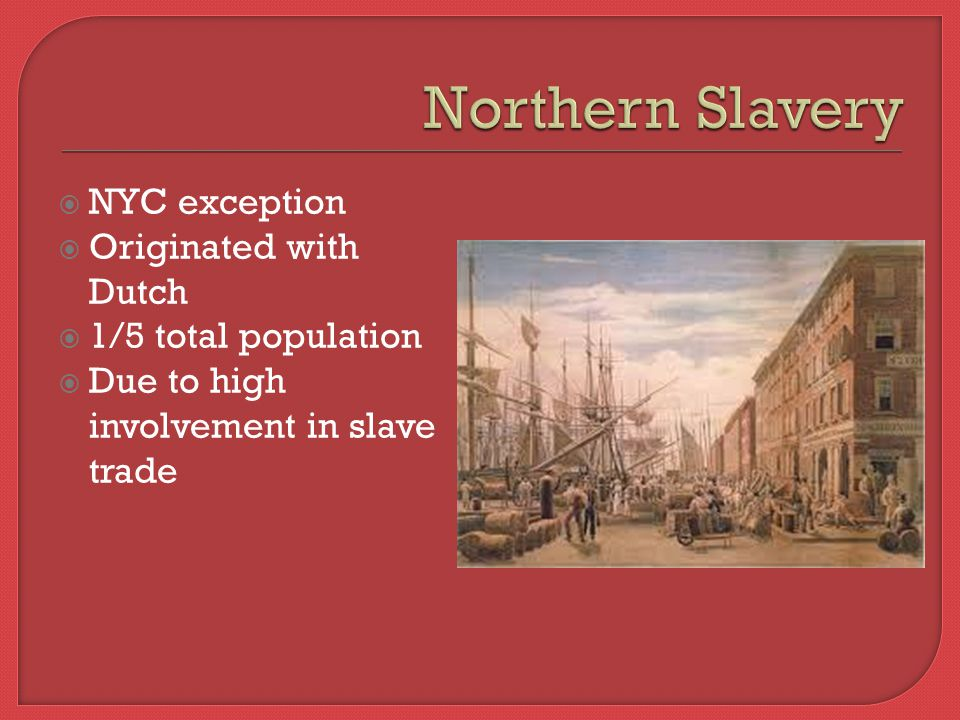  NYC exception  Originated with Dutch  1/5 total population  Due to high involvement in slave trade