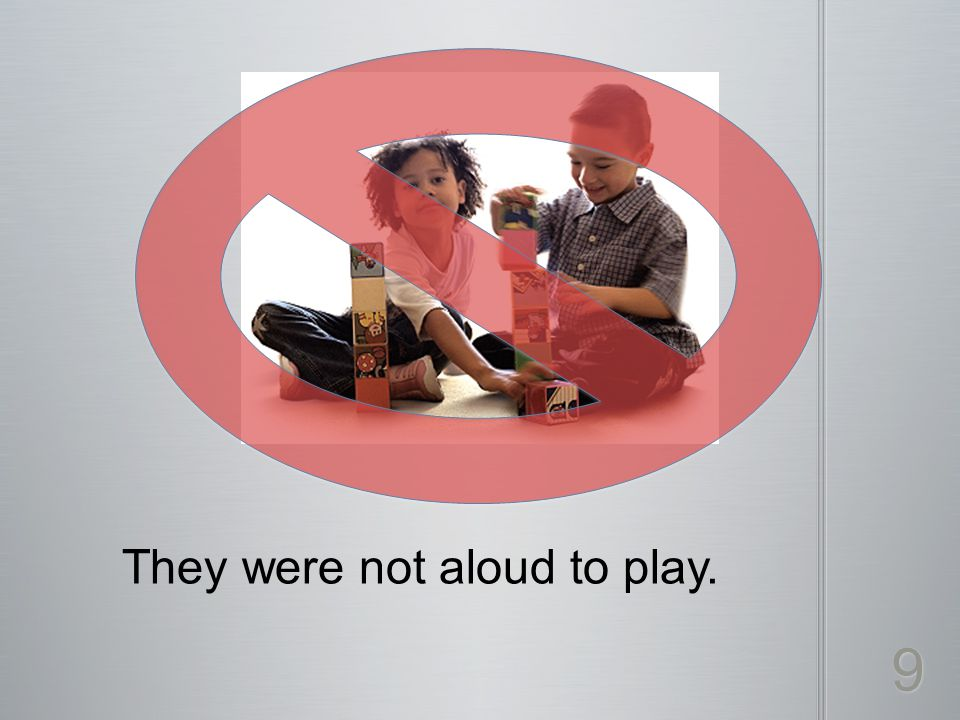They were not aloud to play. 9