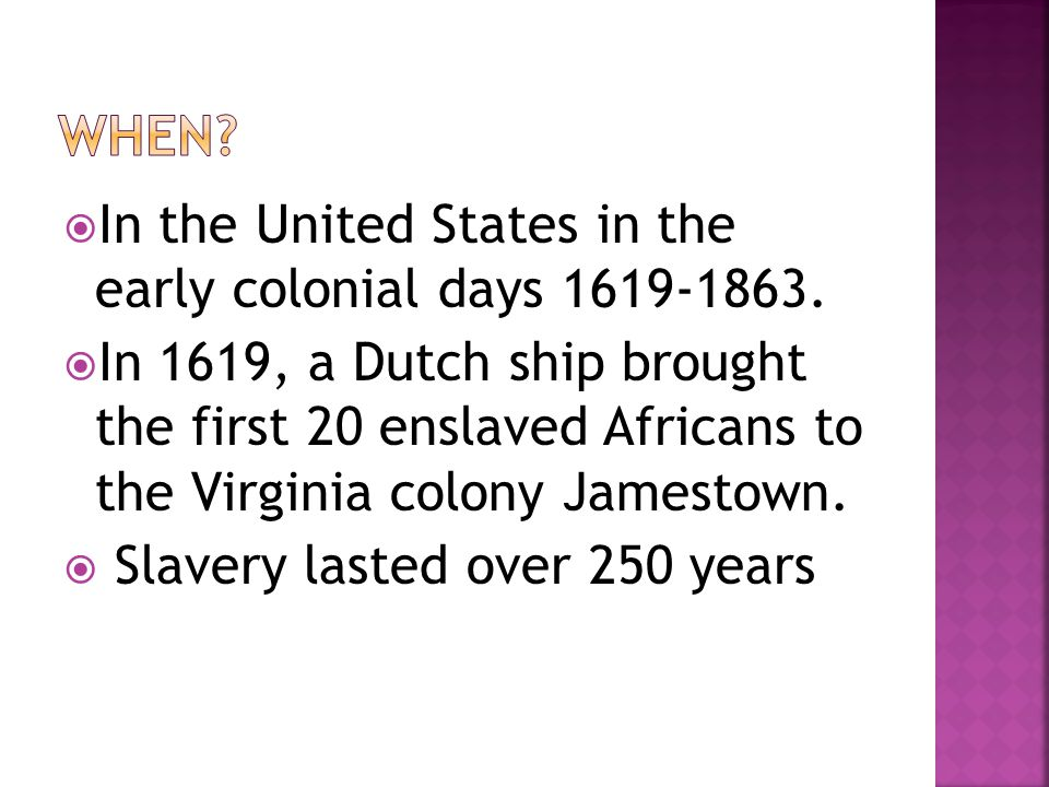  In the United States in the early colonial days 1619-1863.