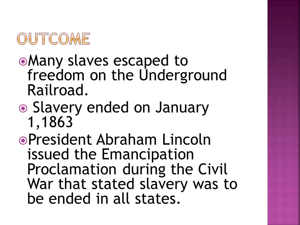  Many slaves escaped to freedom on the Underground Railroad.