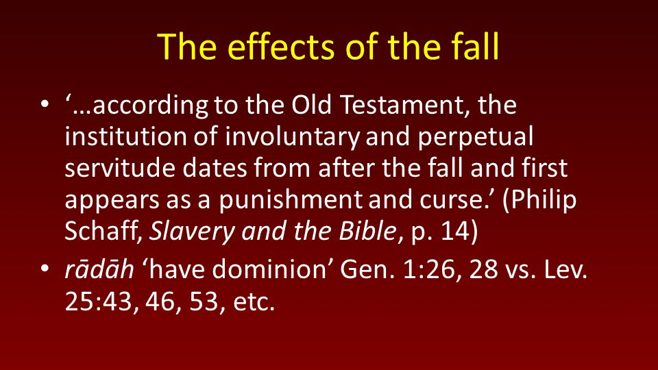 The effects of the fall '…according to the Old Testament, the institution of involuntary and perpetual servitude dates from after the fall and first a