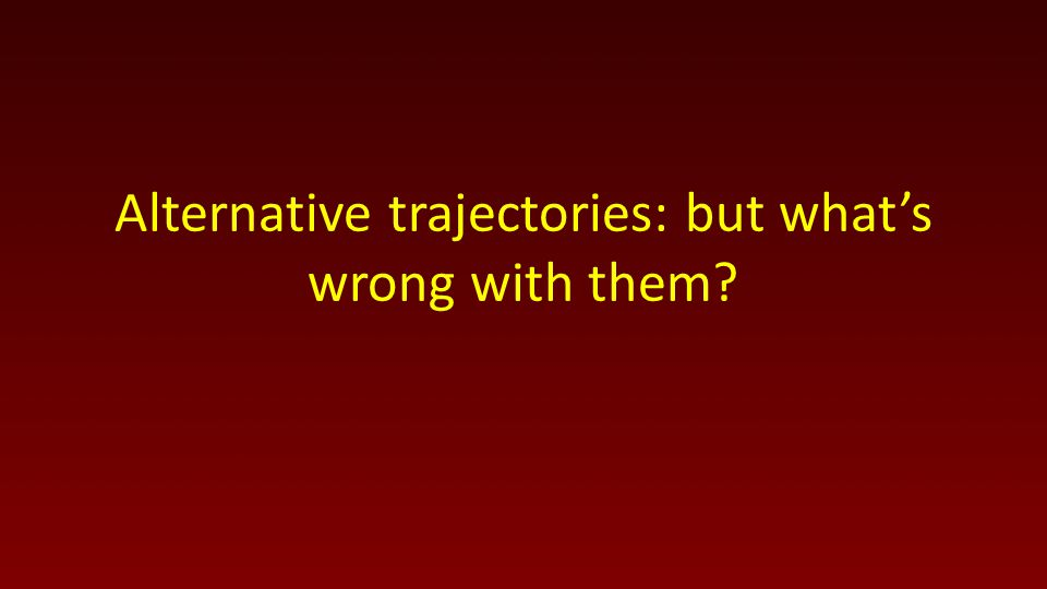 Alternative trajectories: but what's wrong with them?