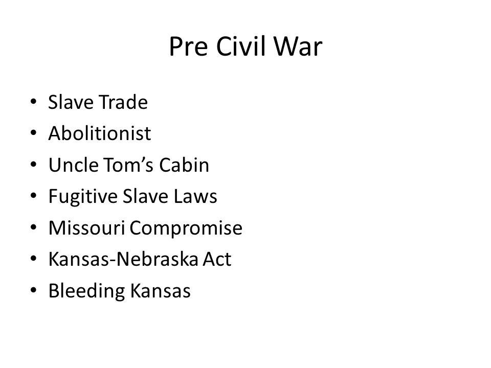 Pre Civil War Slave Trade Abolitionist Uncle Tom's Cabin Fugitive Slave Laws Missouri Compromise Kansas-Nebraska Act Bleeding Kansas