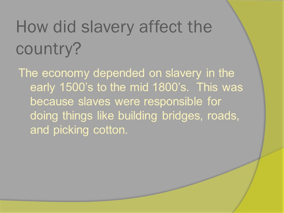 The economy depended on slavery in the early 1500's to the mid 1800's.