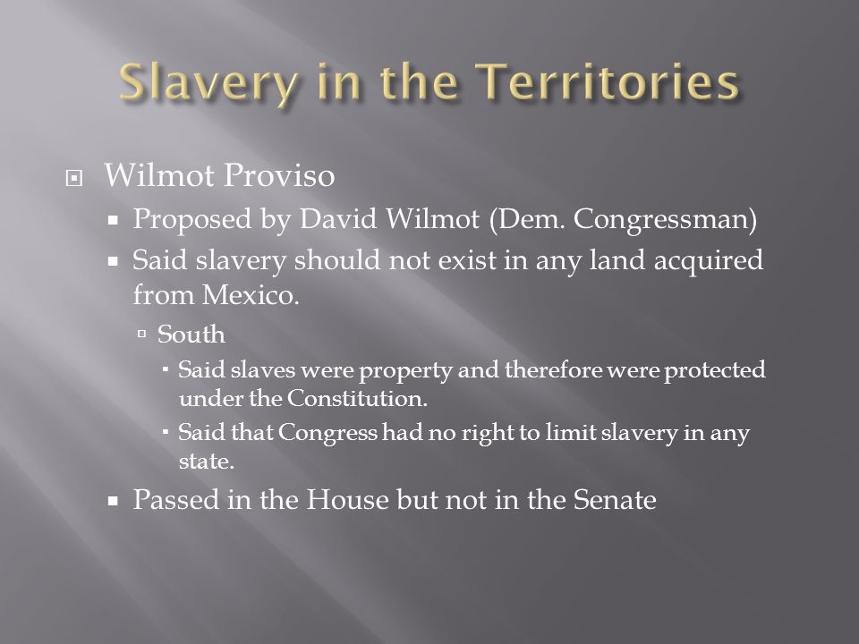  Wilmot Proviso  Proposed by David Wilmot (Dem.