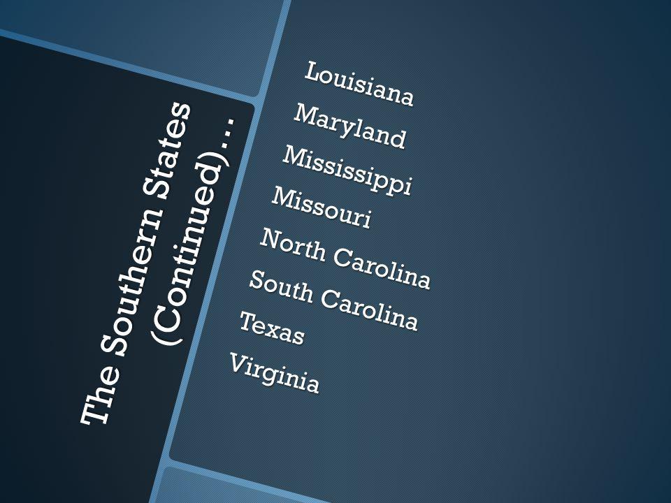 The Southern States… The Southern States included: AlabamaArkansasTennesseeDelawareFloridaGeorgiaKentucky