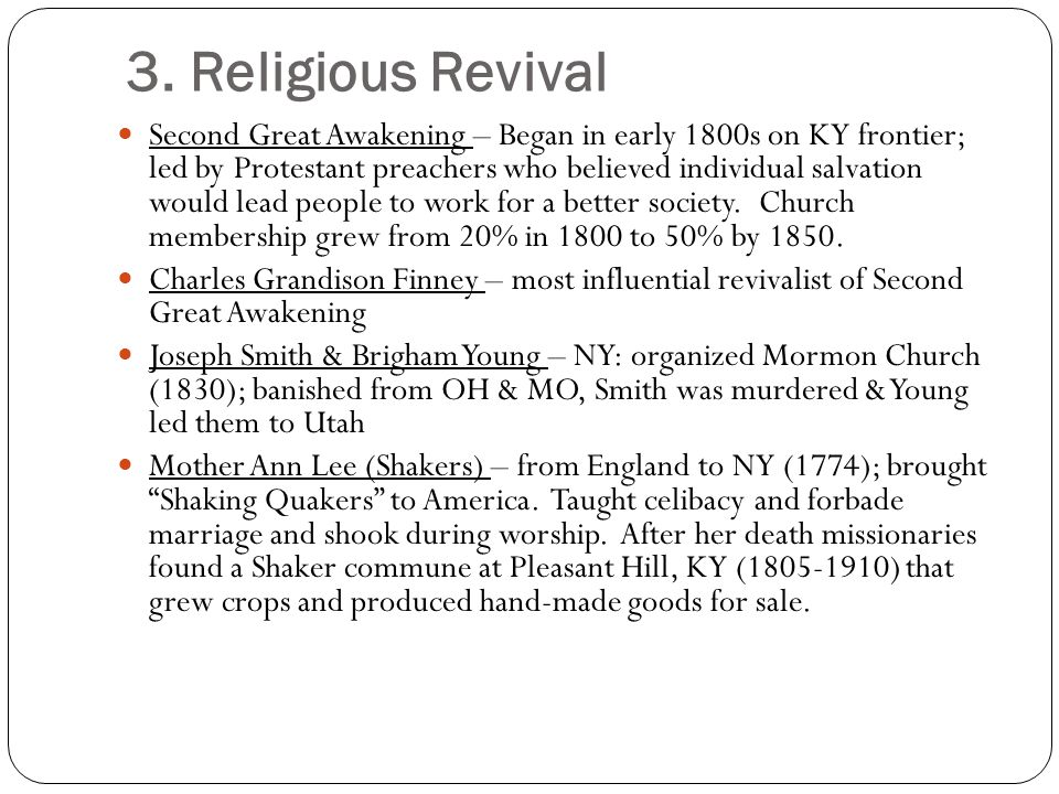 3. Religious Revival Second Great Awakening – Began in early 1800s on KY frontier; led by Protestant preachers who believed individual salvation would