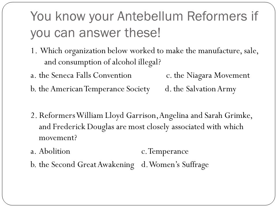 You know your Antebellum Reformers if you can answer these.