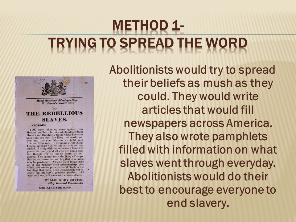 Abolitionists would try to spread their beliefs as mush as they could.