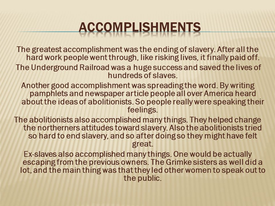 The greatest accomplishment was the ending of slavery.