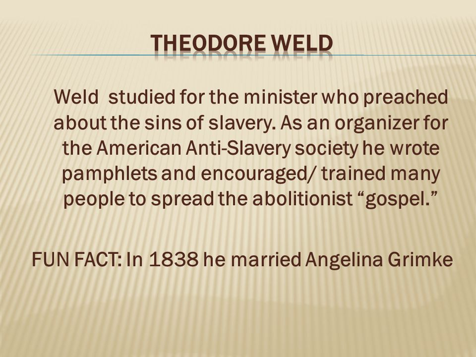 Weld studied for the minister who preached about the sins of slavery.