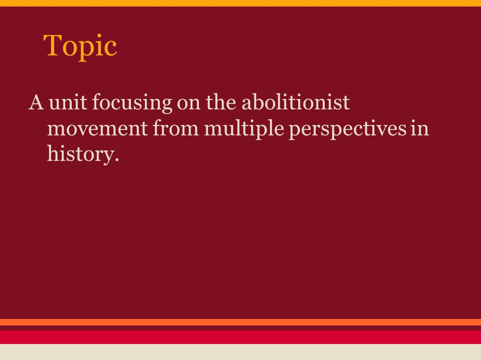 Topic A unit focusing on the abolitionist movement from multiple perspectives in history.