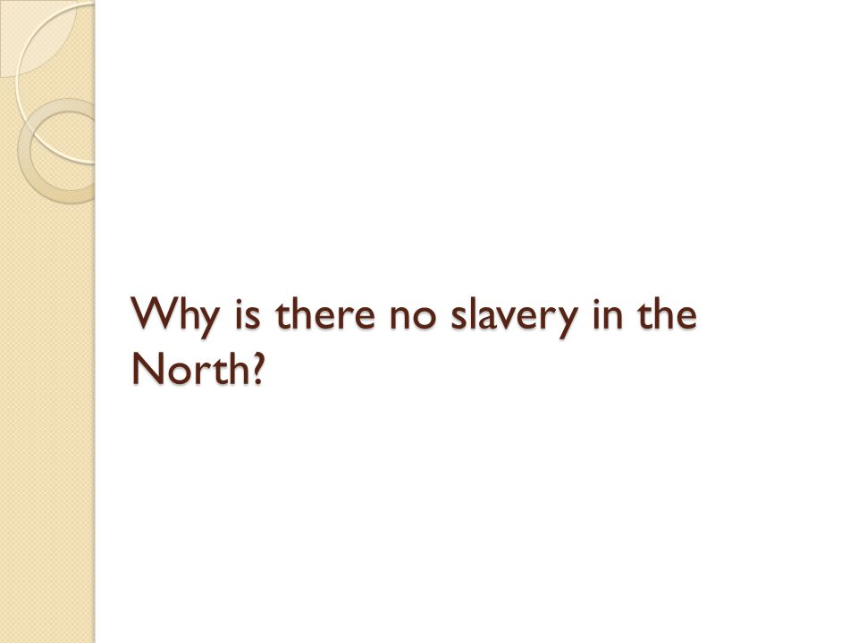 Why is there no slavery in the North