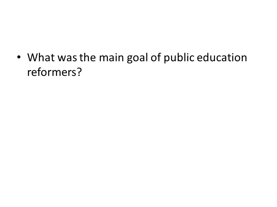 What was the main goal of public education reformers