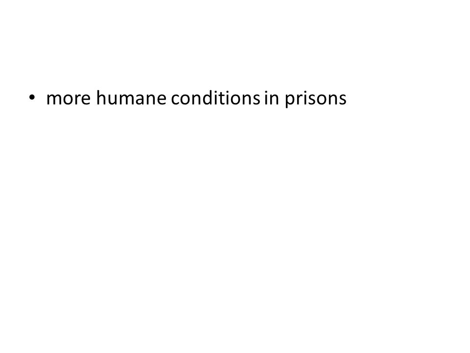 more humane conditions in prisons