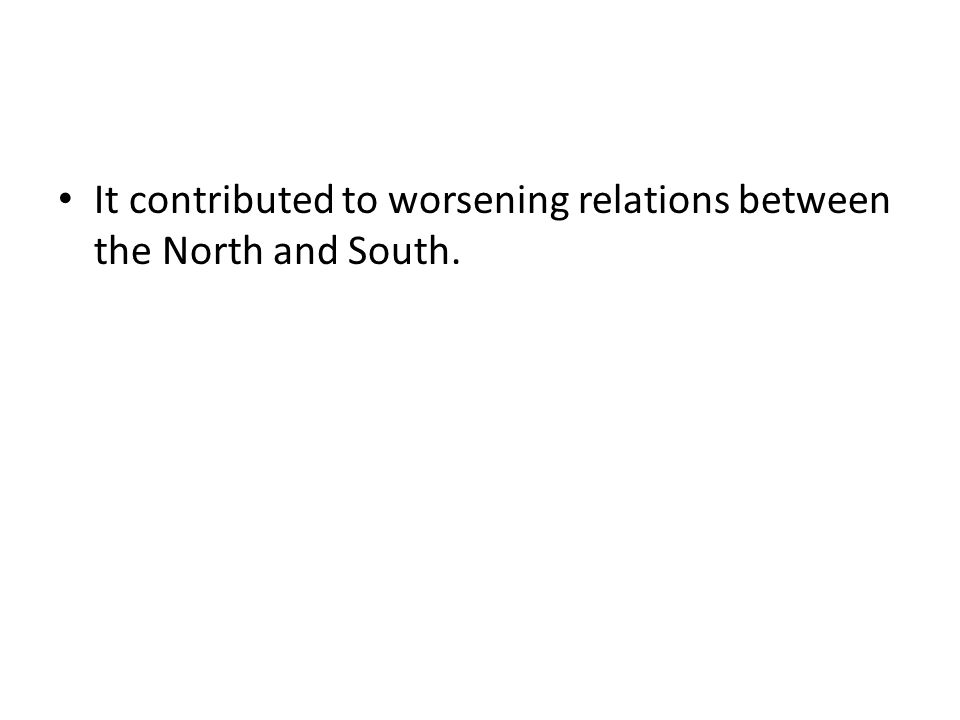 It contributed to worsening relations between the North and South.