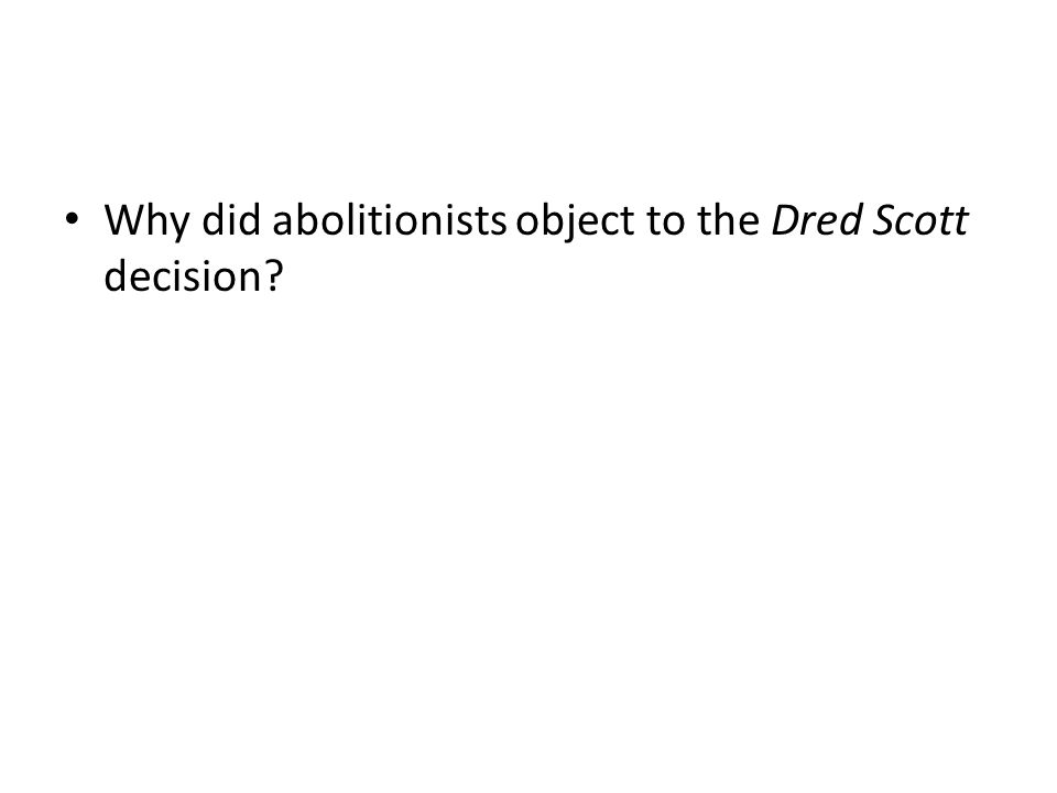 Why did abolitionists object to the Dred Scott decision
