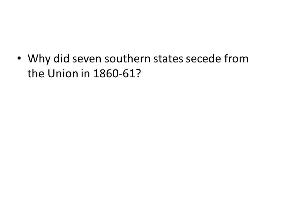 Why did seven southern states secede from the Union in 1860-61?