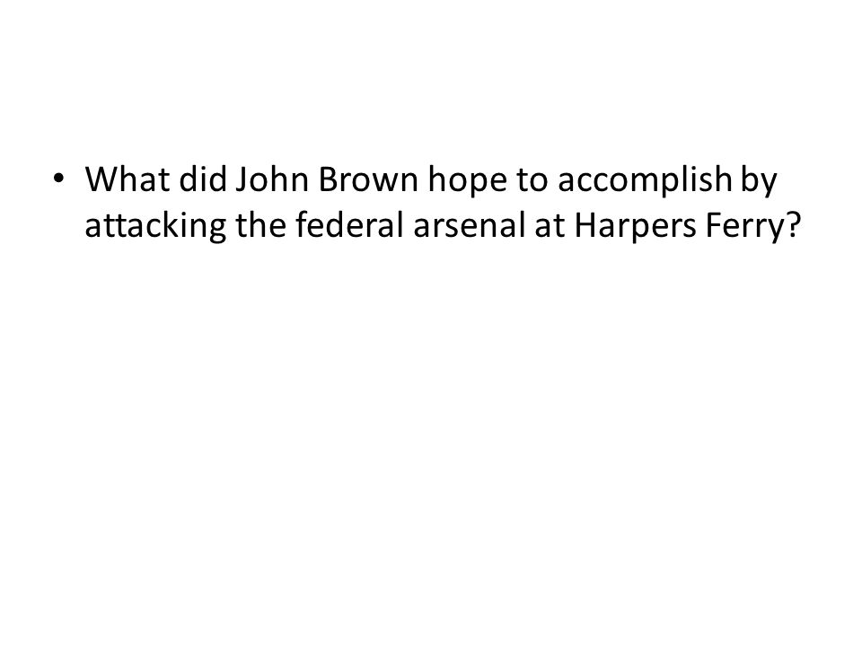 What did John Brown hope to accomplish by attacking the federal arsenal at Harpers Ferry?