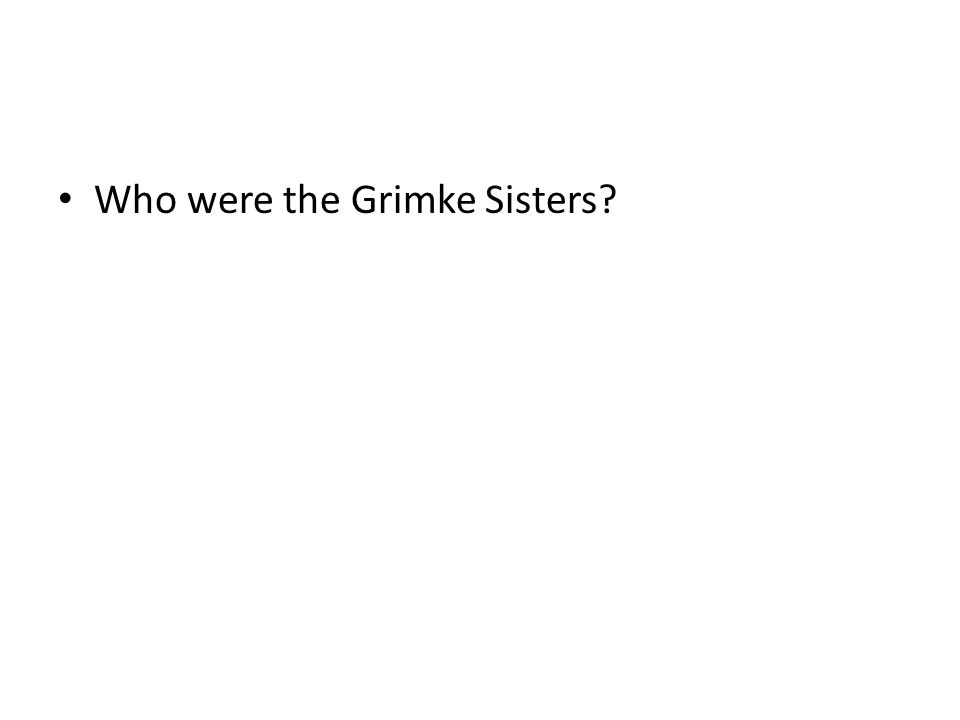 Who were the Grimke Sisters?