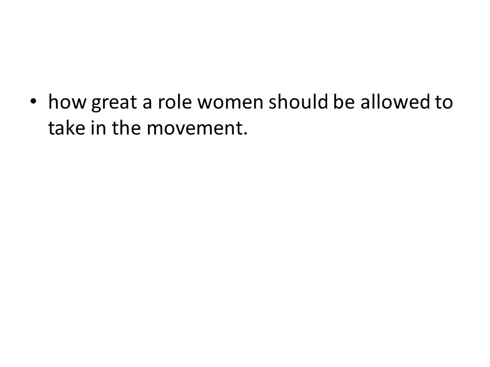 how great a role women should be allowed to take in the movement.