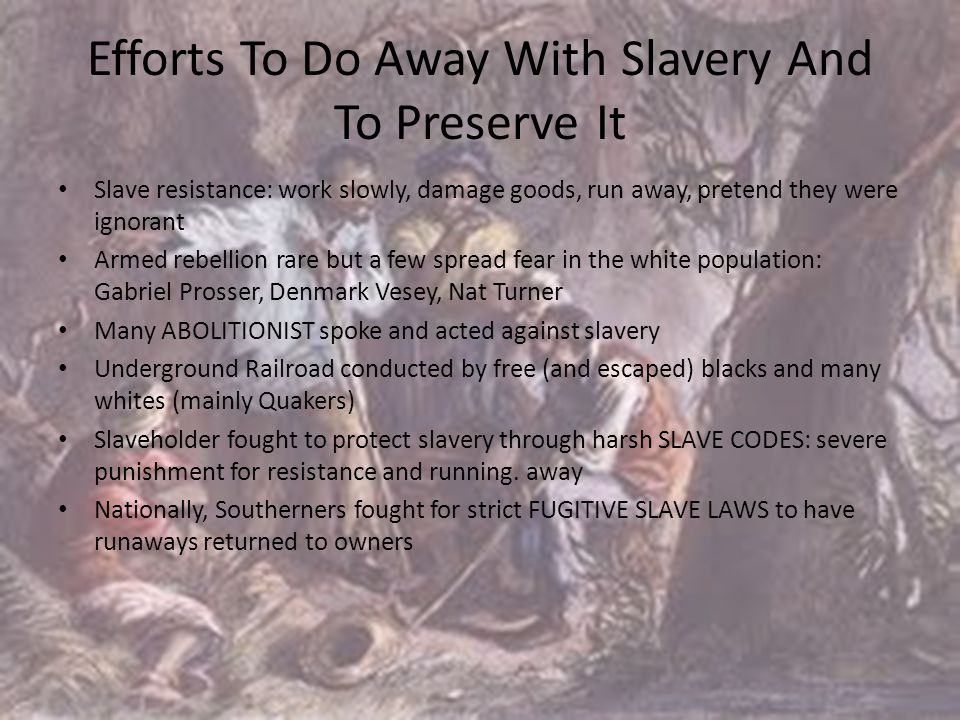 Efforts To Do Away With Slavery And To Preserve It Slave resistance: work slowly, damage goods, run away, pretend they were ignorant Armed rebellion r