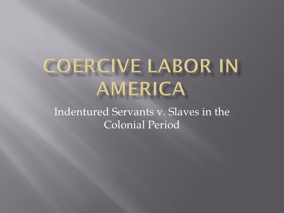 Indentured Servants v. Slaves in the Colonial Period