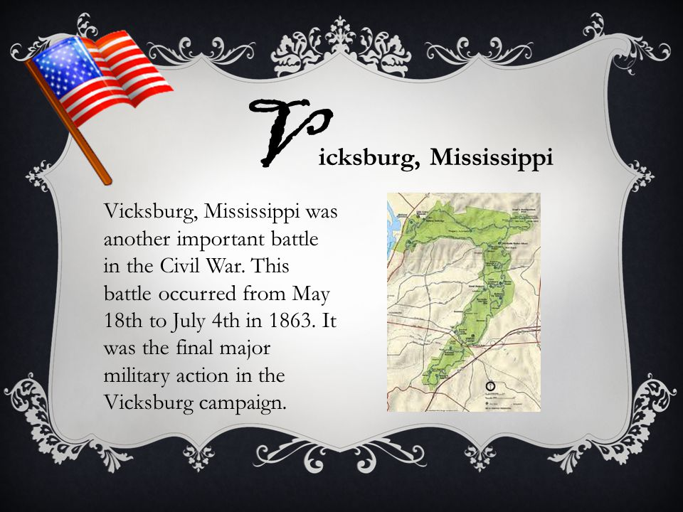 Vicksburg, Mississippi was another important battle in the Civil War. This battle occurred from May 18th to July 4th in 1863. It was the final major m