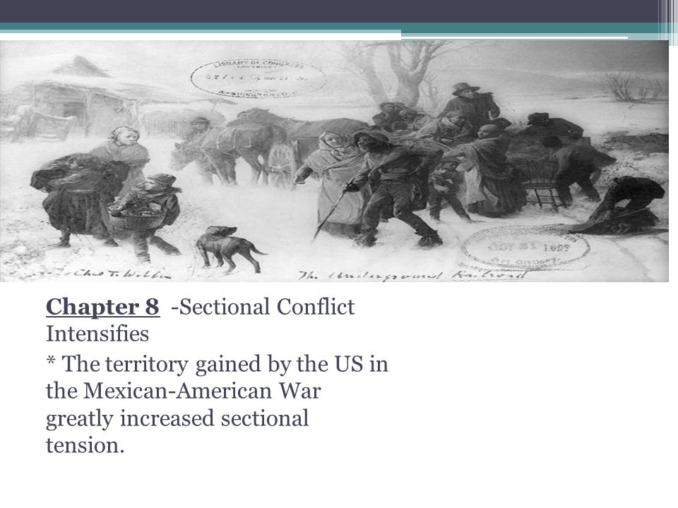 Slavery Chapter 8 -Sectional Conflict Intensifies * The territory gained by the US in the Mexican-American War greatly increased sectional tension.