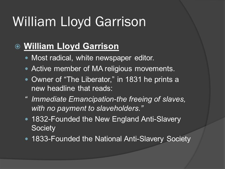 William Lloyd Garrison  William Lloyd Garrison Most radical, white newspaper editor.