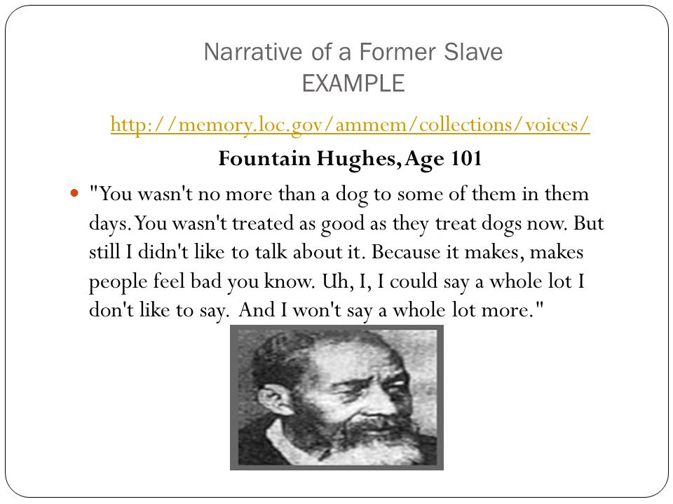 Narrative of a Former Slave EXAMPLE http://memory.loc.gov/ammem/collections/voices/ Fountain Hughes, Age 101