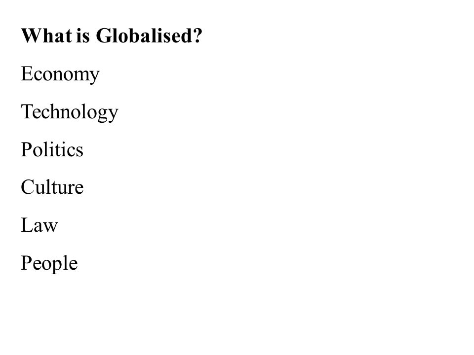 What is Globalised Economy Technology Politics Culture Law People